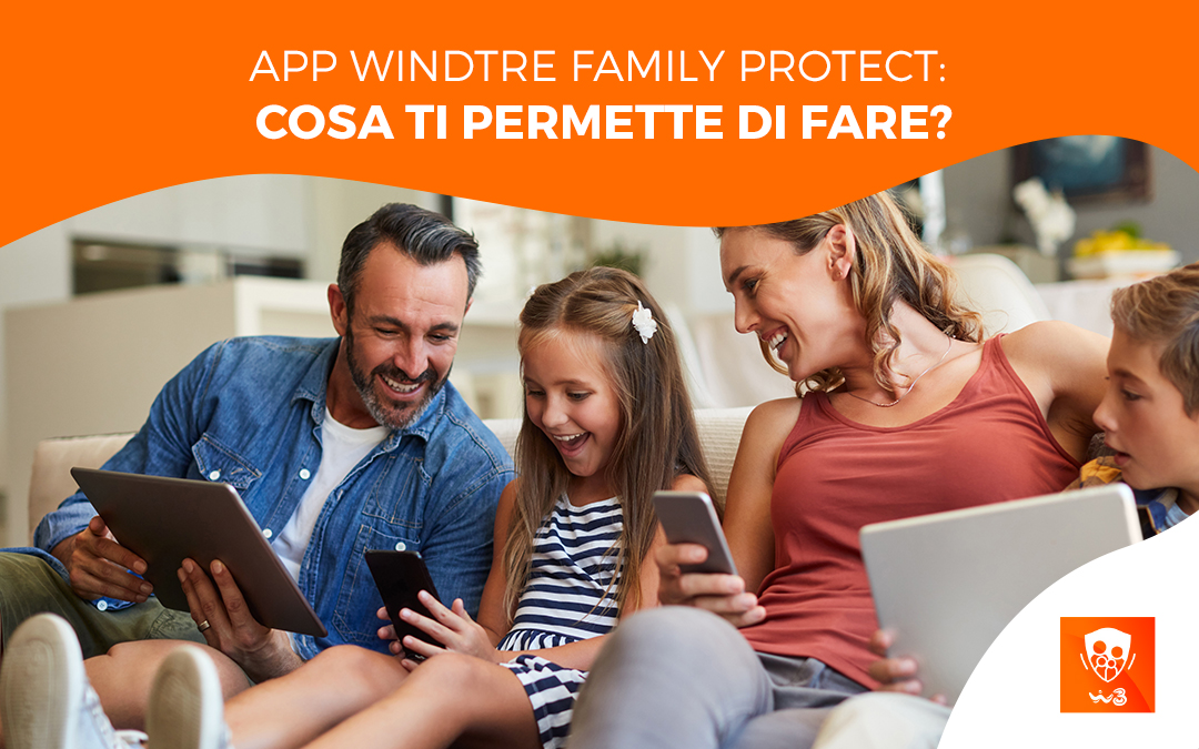 App Windtre Family Protect: cosa ti permette di fare?