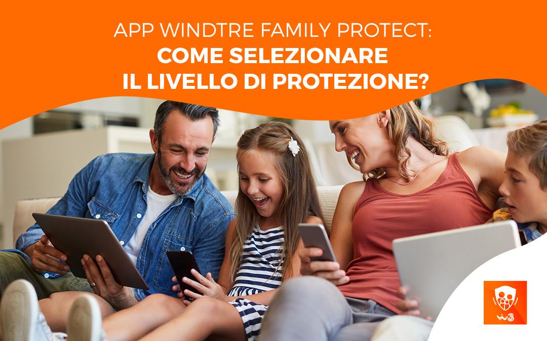 App Windtre Family Protect: come selezionare il livello di protezione?